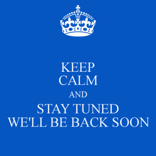 keep-calm-and-stay-tuned-well-be-back-soon-jpg