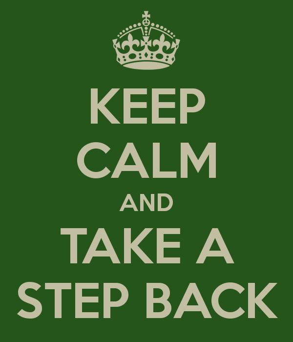 keep-calm-and-take-a-step-back-1
